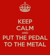 keep-calm-and-put-the-pedal-to-the-metal-6